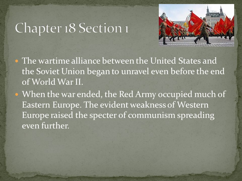 The wartime alliance between the United States and the Soviet Union began to unravel even before the end of World War II. When the war ended, the Red