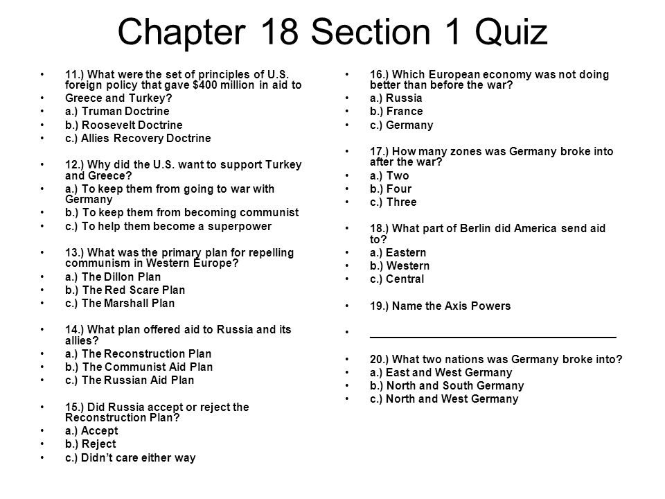 Chapter 18 Section 1 Quiz 11.) What were the set of principles of U.S. foreign policy that gave $400 million in aid to Greece and Turkey? a.) Truman D