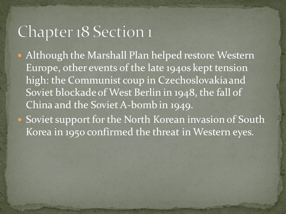 Although the Marshall Plan helped restore Western Europe, other events of the late 1940s kept tension high: the Communist coup in Czechoslovakia and S