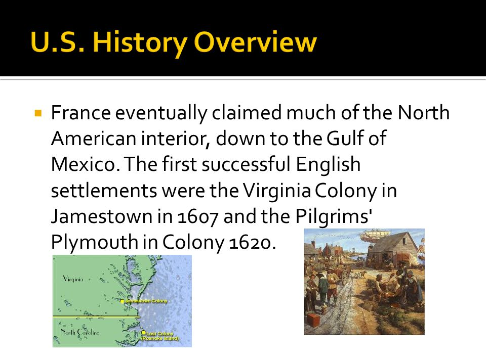  France eventually claimed much of the North American interior, down to the Gulf of Mexico.