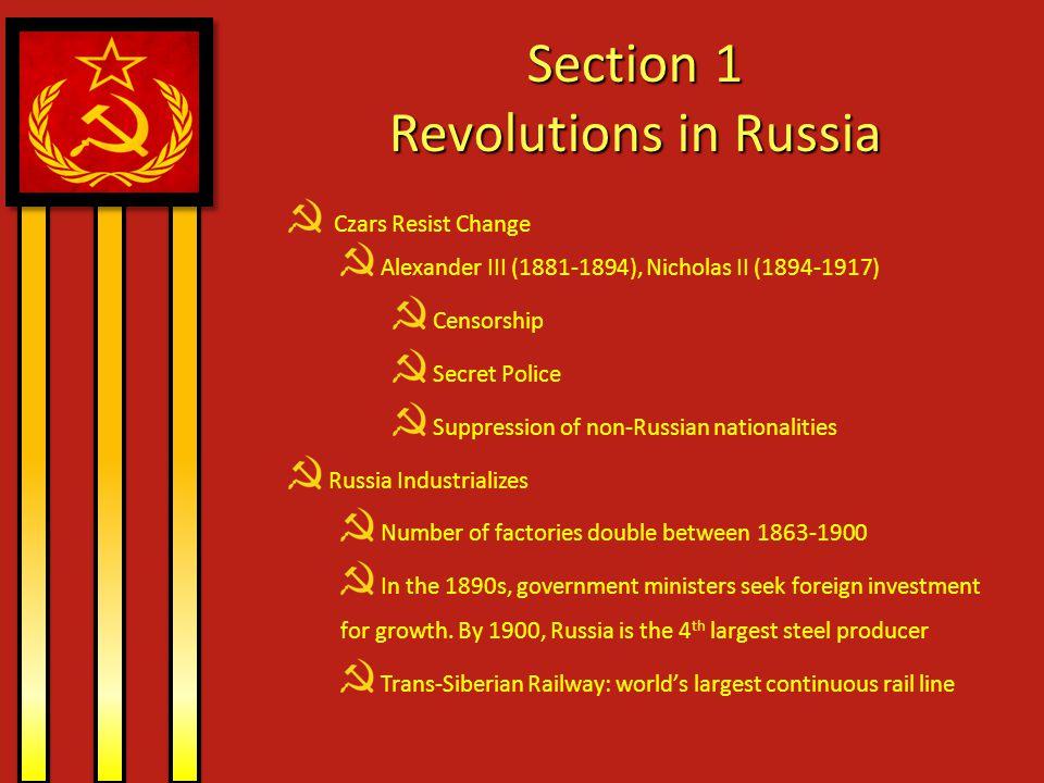 Section 1 Revolutions in Russia Czars Resist Change Alexander III (1881-1894), Nicholas II (1894-1917) Censorship Secret Police Suppression of non-Rus
