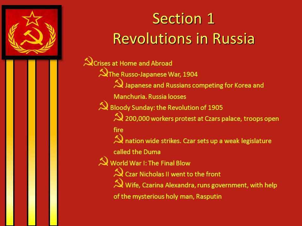 Section 1 Revolutions in Russia Crises at Home and Abroad The Russo-Japanese War, 1904 Japanese and Russians competing for Korea and Manchuria. Russia