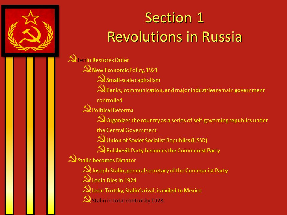 Section 1 Revolutions in Russia Lenin Restores Order New Economic Policy, 1921 Small-scale capitalism Banks, communication, and major industries remai