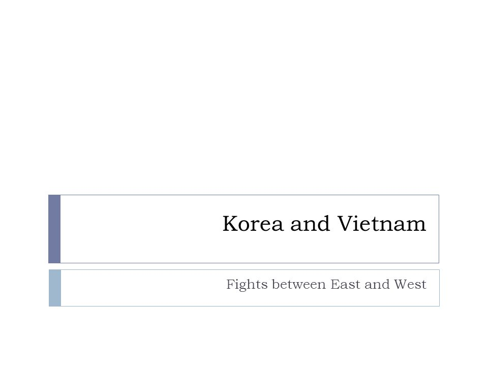 Korea and Vietnam Fights between East and West