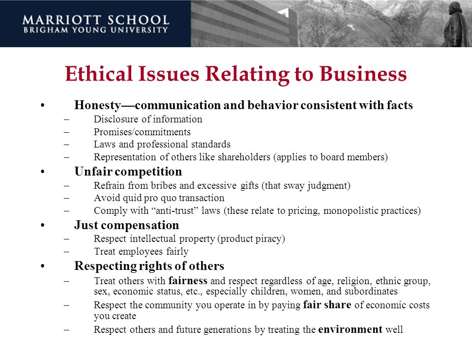 Ethical Issues Relating to Business Honesty—communication and behavior consistent with facts –Disclosure of information –Promises/commitments –Laws an