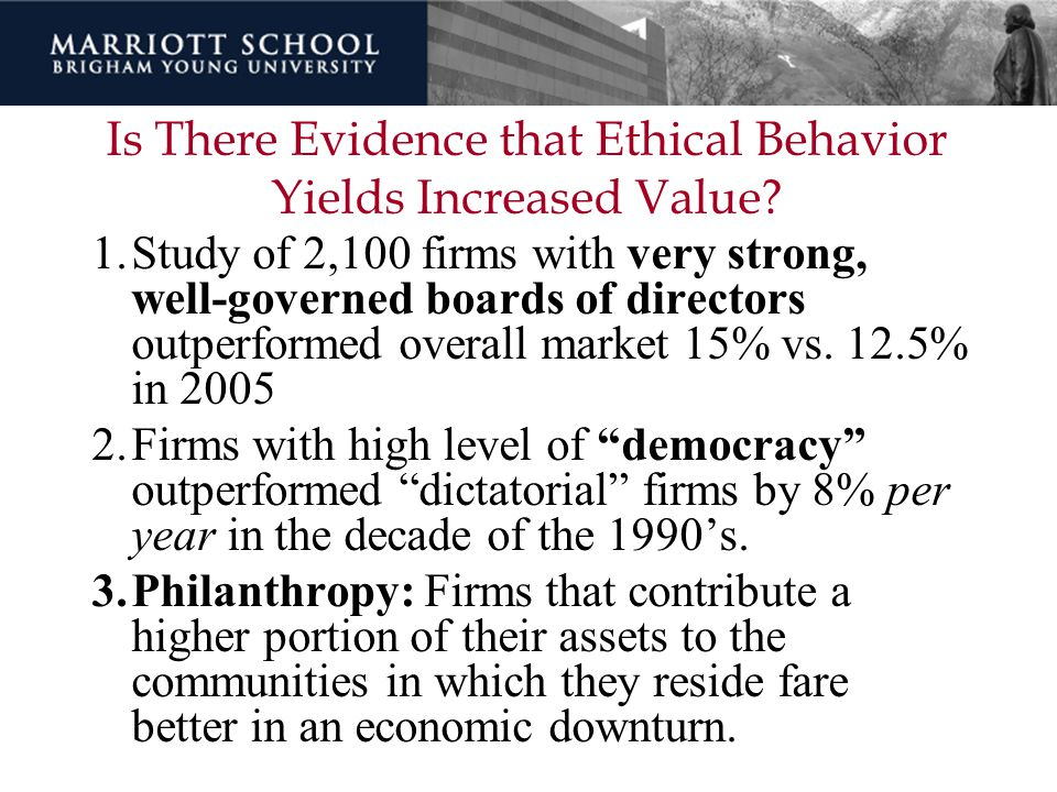 Is There Evidence that Ethical Behavior Yields Increased Value? 1.Study of 2,100 firms with very strong, well-governed boards of directors outperforme