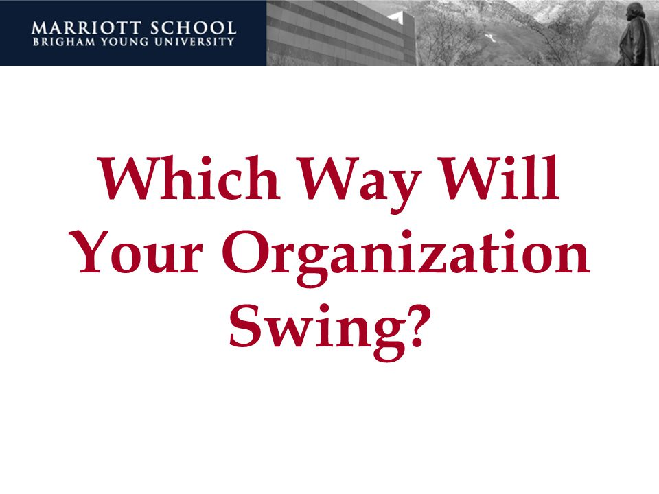 Which Way Will Your Organization Swing?