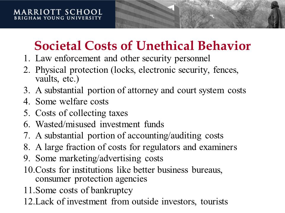 Societal Costs of Unethical Behavior 1.Law enforcement and other security personnel 2.Physical protection (locks, electronic security, fences, vaults,