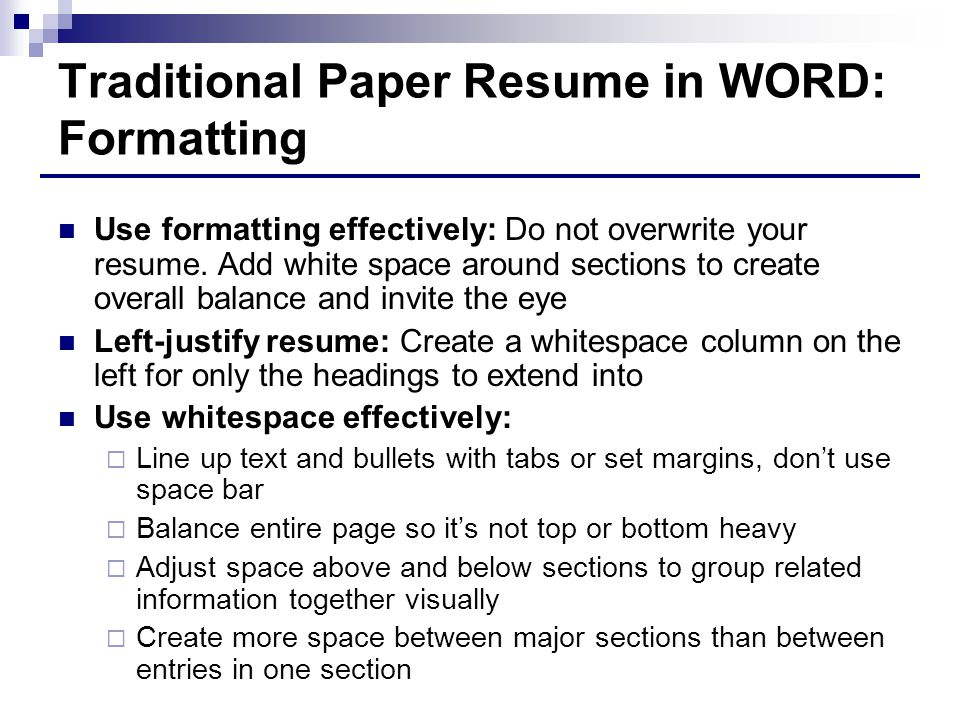 Traditional Paper Resume in WORD: Formatting Use formatting effectively: Do not overwrite your resume.