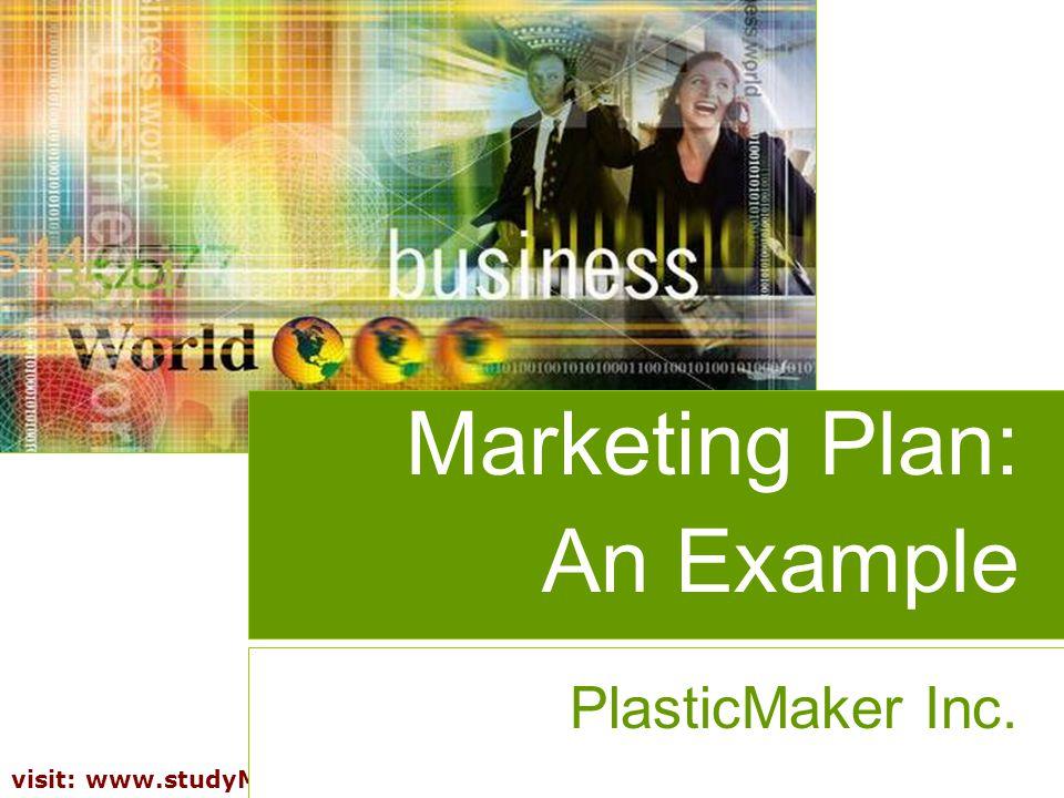 16 visit: www.studyMarketing.org Marketing Plan: An Example PlasticMaker Inc.