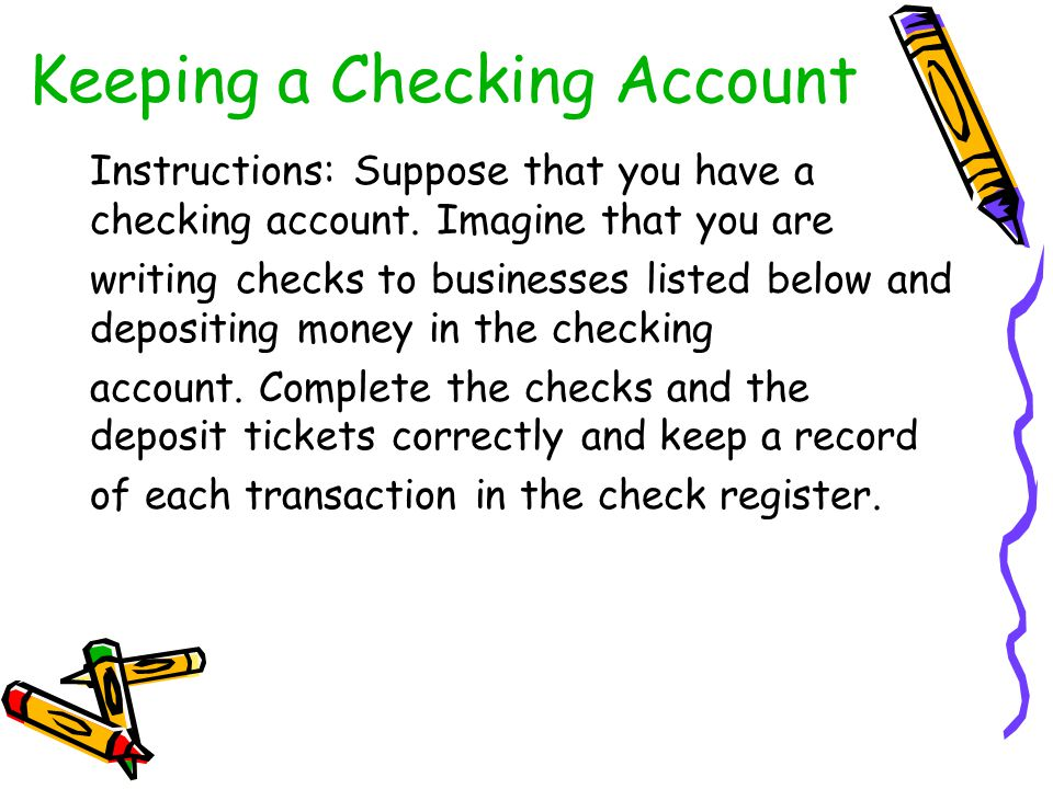 Keeping a Checking Account Instructions: Suppose that you have a checking account. Imagine that you are writing checks to businesses listed below and