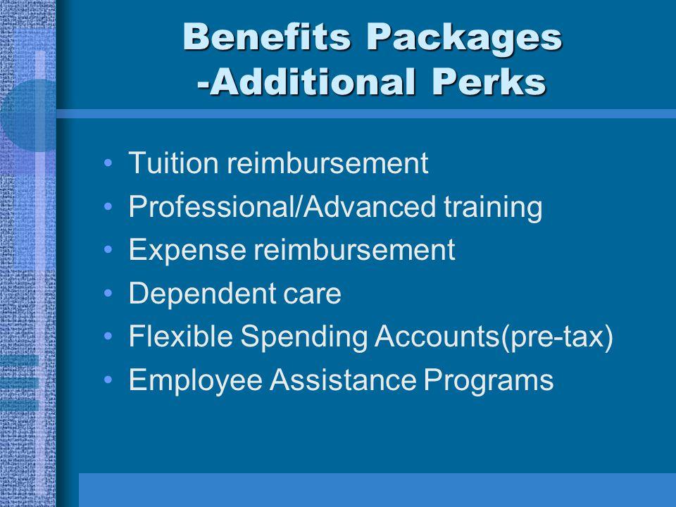 Benefits Packages -Additional Perks Tuition reimbursement Professional/Advanced training Expense reimbursement Dependent care Flexible Spending Accounts(pre-tax) Employee Assistance Programs