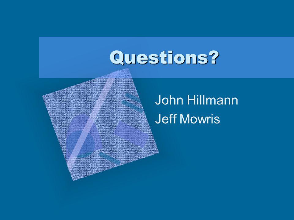 Questions? John Hillmann Jeff Mowris