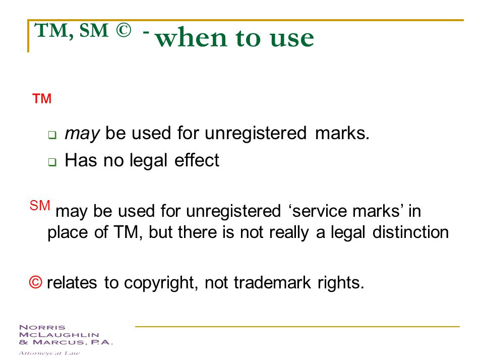 ® – when to use ® indicates that a trademark is registered in the USPTO. It must not be used unless the mark is registered. It is suggested to use ® w