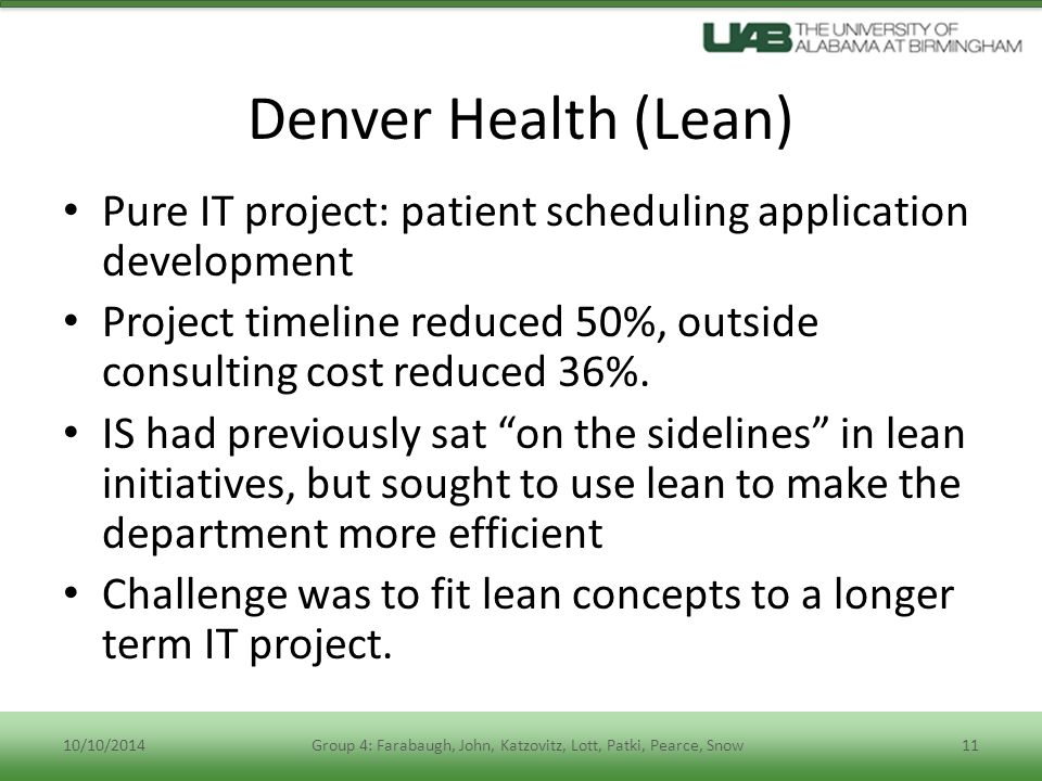 Denver Health (Lean) Pure IT project: patient scheduling application development Project timeline reduced 50%, outside consulting cost reduced 36%.