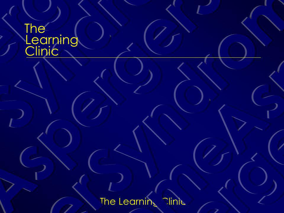 The Learning Clinic The Learning Clinic A sperger S yndrome A P lan for T ransition to I ndependence