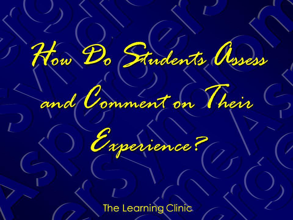 The Learning Clinic H ow D o S tudents A ssess and C omment on T heir E xperience.