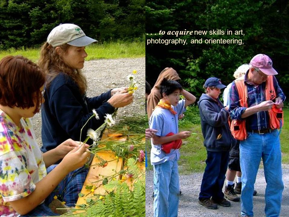 ... to acquire new skills in art, photography, and orienteering,