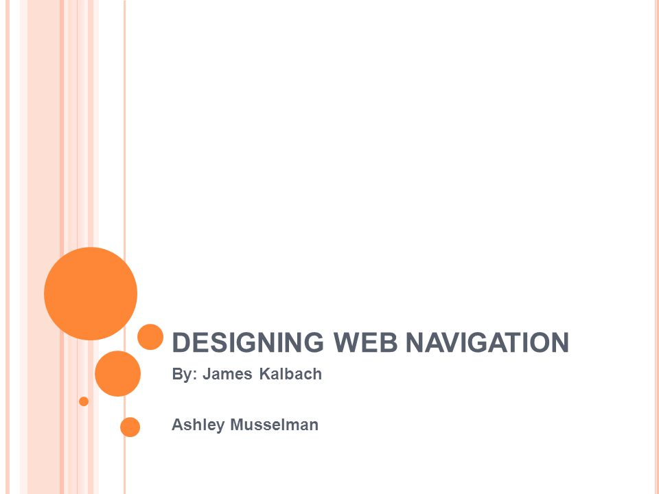 DESIGNING WEB NAVIGATION By: James Kalbach Ashley Musselman