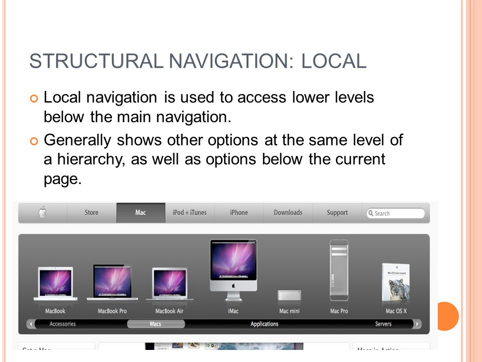STRUCTURAL NAVIGATION: LOCAL Local navigation is used to access lower levels below the main navigation. Generally shows other options at the same leve