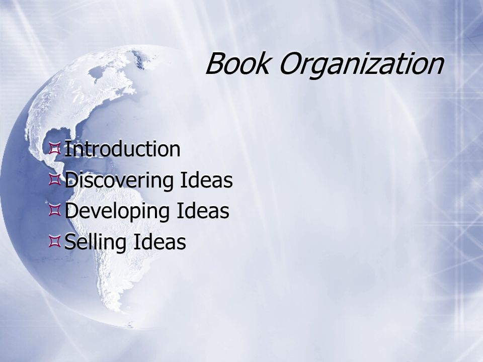 Book Organization  Introduction  Discovering Ideas  Developing Ideas  Selling Ideas  Introduction  Discovering Ideas  Developing Ideas  Selling Ideas