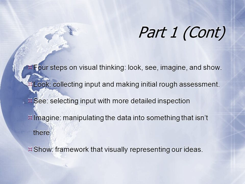 Part 1 (Cont)  Four steps on visual thinking: look, see, imagine, and show.