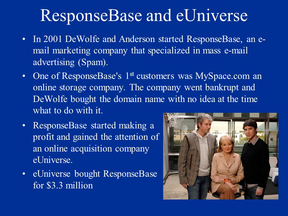 ResponseBase and eUniverse In 2001 DeWolfe and Anderson started ResponseBase, an e- mail marketing company that specialized in mass e-mail advertising (Spam).