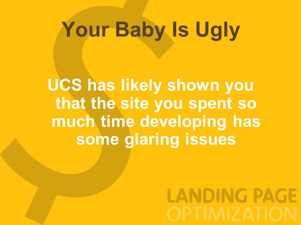 Your Baby Is Ugly UCS has likely shown you that the site you spent so much time developing has some glaring issues