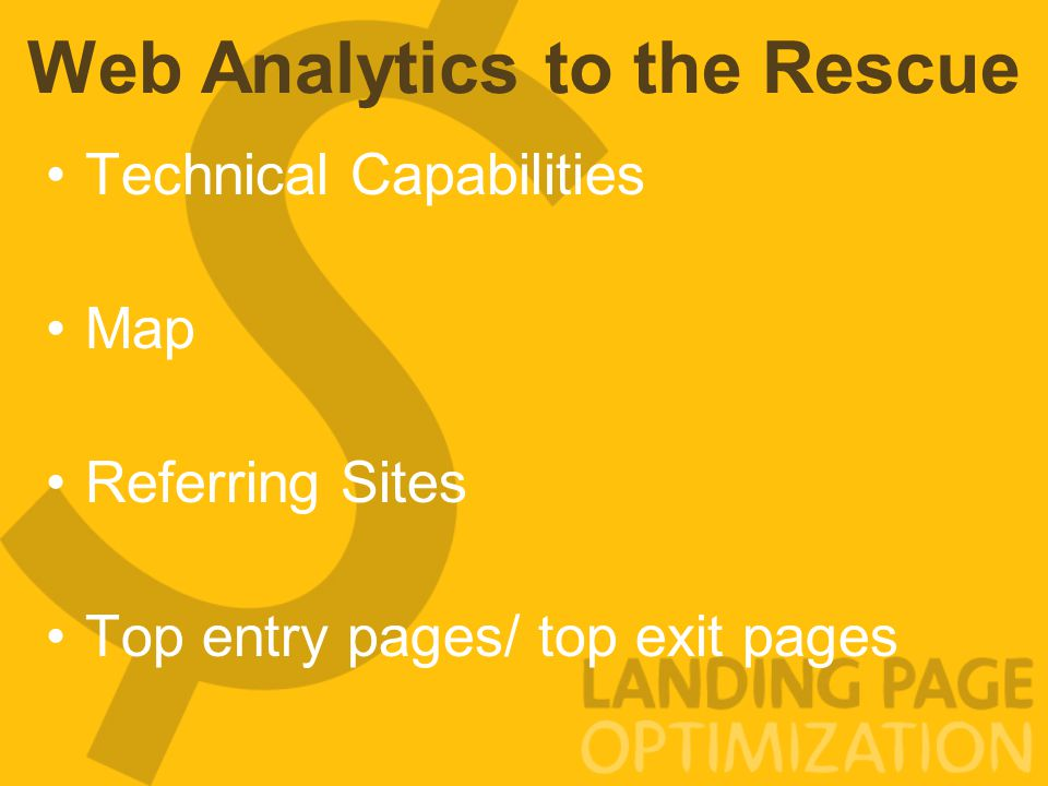 Web Analytics to the Rescue Technical Capabilities Map Referring Sites Top entry pages/ top exit pages