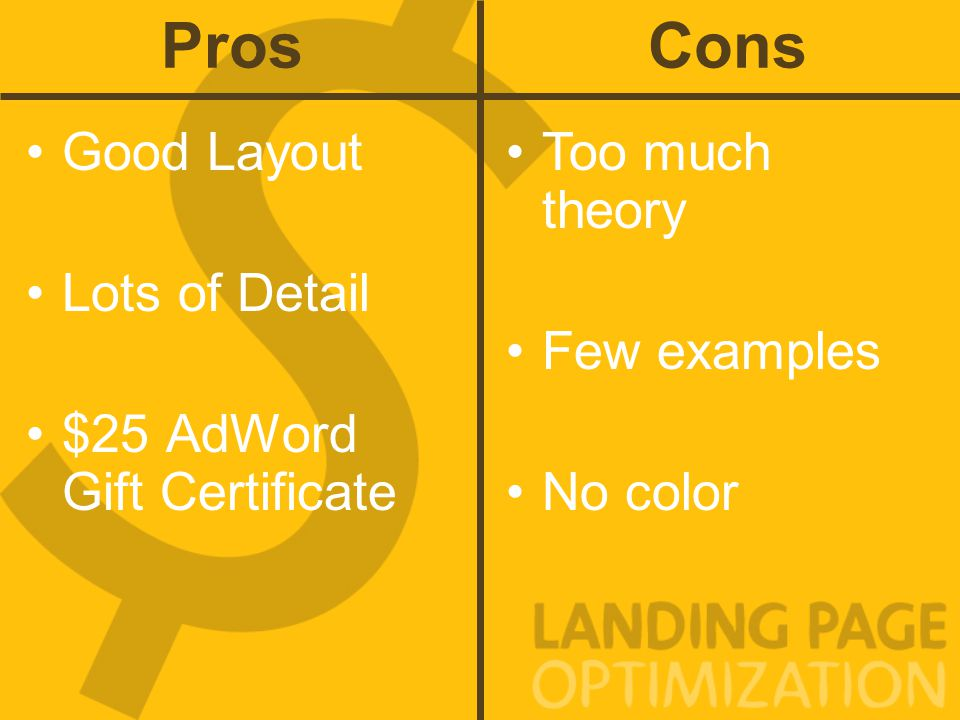 Pros Good Layout Lots of Detail $25 AdWord Gift Certificate Cons Too much theory Few examples No color