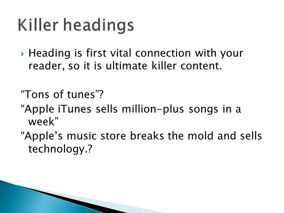  Heading is first vital connection with your reader, so it is ultimate killer content.