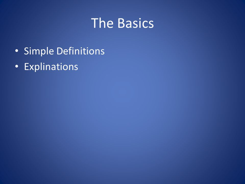 The Basics Simple Definitions Explinations