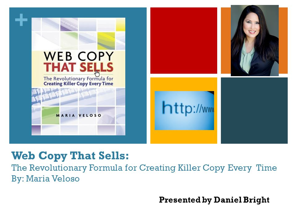 + Web Copy That Sells: The Revolutionary Formula for Creating Killer Copy Every Time By: Maria Veloso Presented by Daniel Bright
