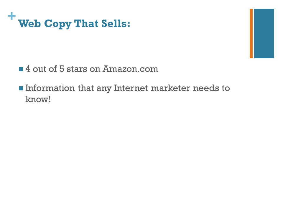 + Web Copy That Sells: 4 out of 5 stars on Amazon.com Information that any Internet marketer needs to know!