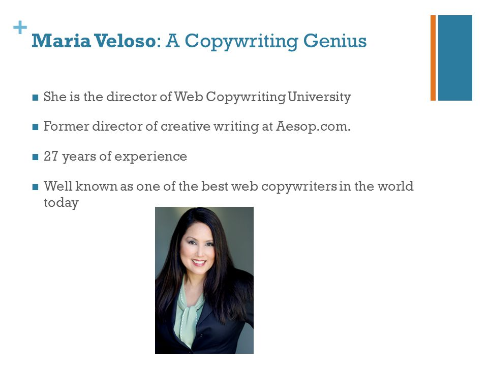 + Maria Veloso: A Copywriting Genius She is the director of Web Copywriting University Former director of creative writing at Aesop.com. 27 years of e