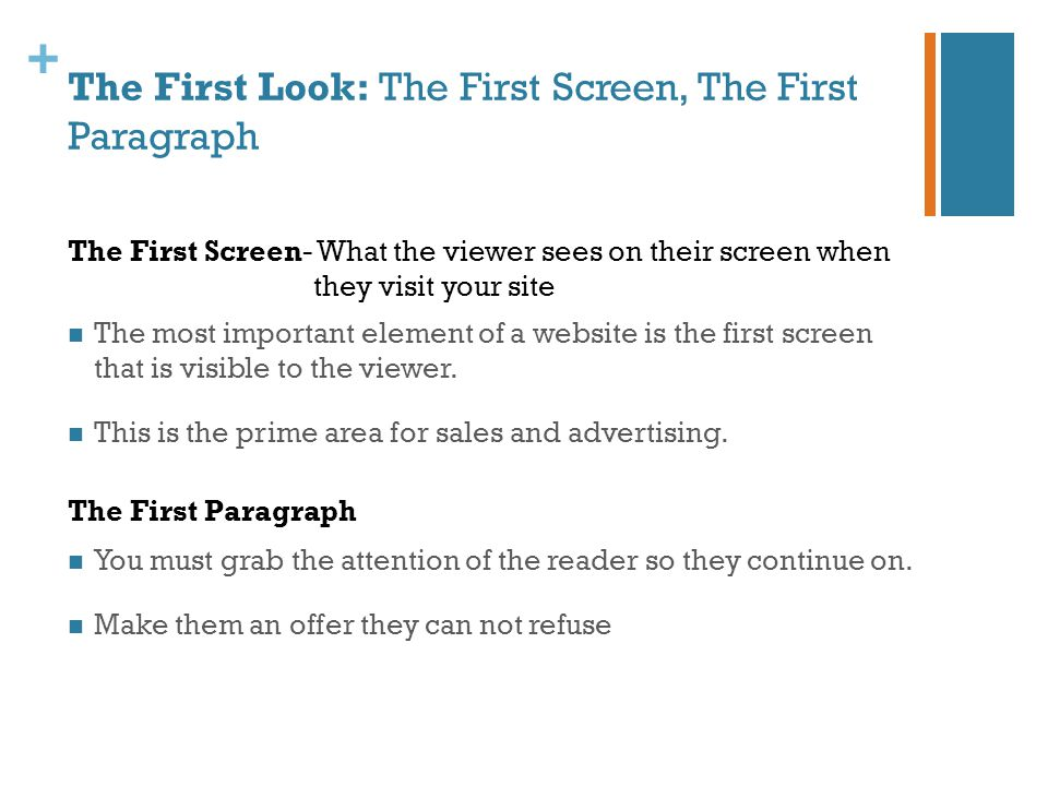 + The First Look: The First Screen, The First Paragraph The most important element of a website is the first screen that is visible to the viewer.
