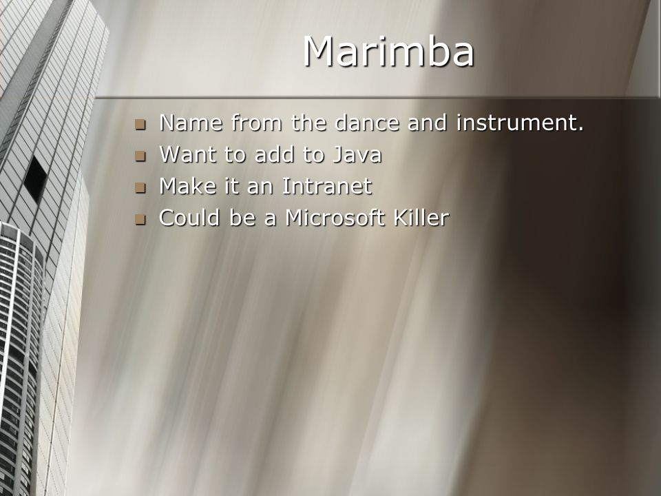 Marimba Name from the dance and instrument. Name from the dance and instrument. Want to add to Java Want to add to Java Make it an Intranet Make it an