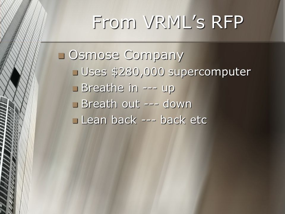 From VRML's RFP Osmose Company Osmose Company Uses $280,000 supercomputer Uses $280,000 supercomputer Breathe in --- up Breathe in --- up Breath out -