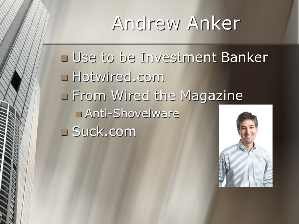 Andrew Anker Use to be Investment Banker Use to be Investment Banker Hotwired.com Hotwired.com From Wired the Magazine From Wired the Magazine Anti-Sh