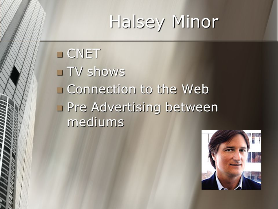 Halsey Minor CNET CNET TV shows TV shows Connection to the Web Connection to the Web Pre Advertising between mediums Pre Advertising between mediums