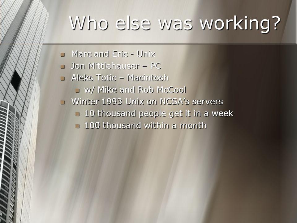 Who else was working? Marc and Eric - Unix Marc and Eric - Unix Jon Mittlehauser – PC Jon Mittlehauser – PC Aleks Totic – Macintosh Aleks Totic – Maci