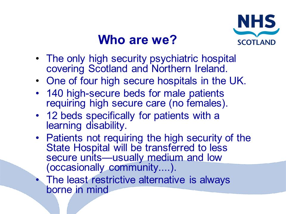Who are we. The only high security psychiatric hospital covering Scotland and Northern Ireland.