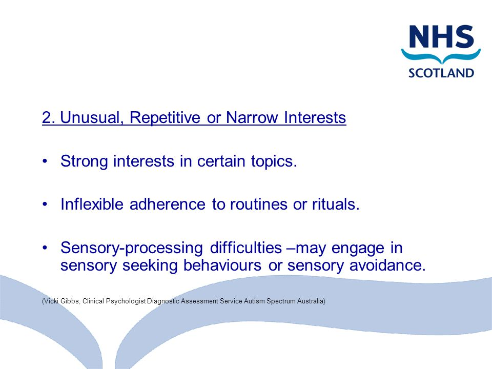 2. Unusual, Repetitive or Narrow Interests Strong interests in certain topics.