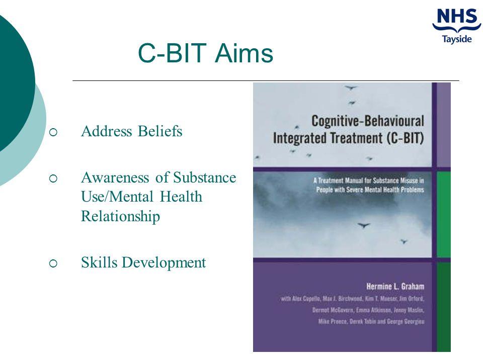 C-BIT Aims  Address Beliefs  Awareness of Substance Use/Mental Health Relationship  Skills Development