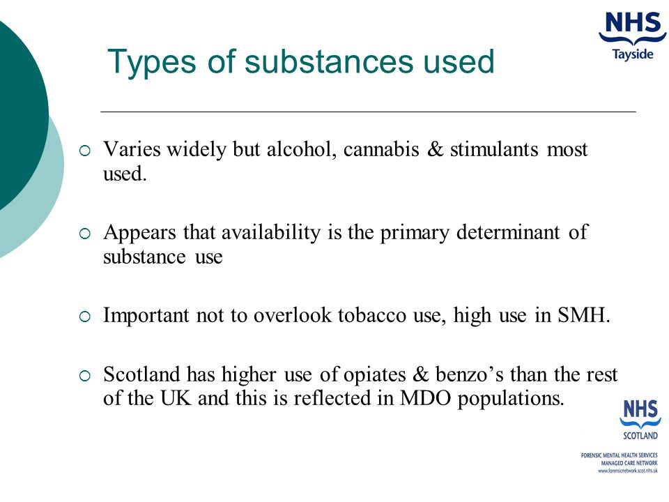 Types of substances used  Varies widely but alcohol, cannabis & stimulants most used.