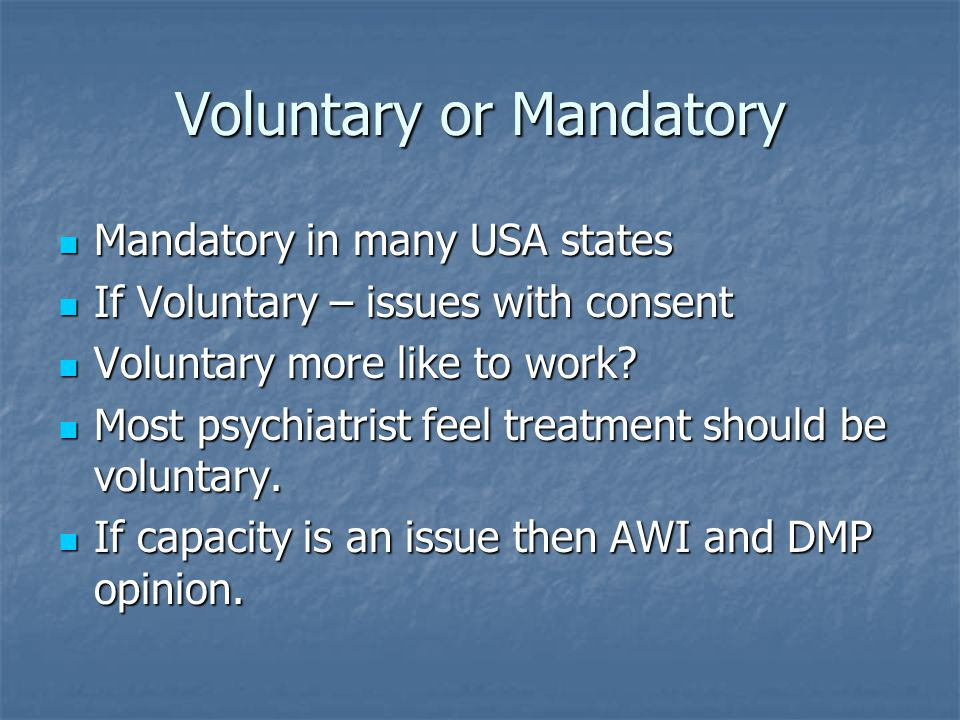 Voluntary or Mandatory Mandatory in many USA states Mandatory in many USA states If Voluntary – issues with consent If Voluntary – issues with consent
