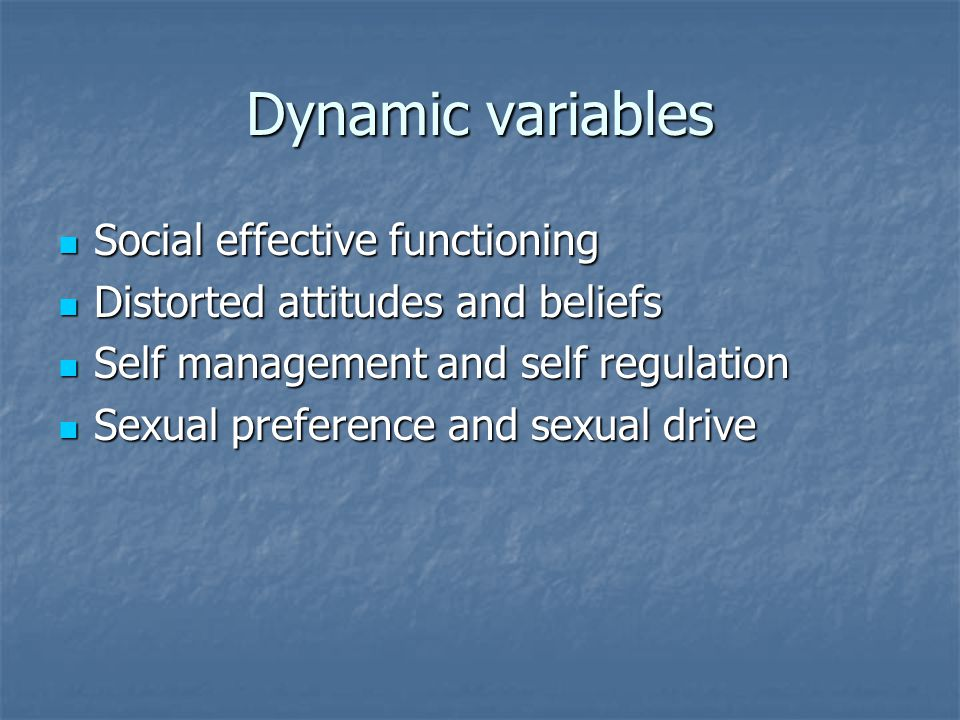 Dynamic variables Social effective functioning Social effective functioning Distorted attitudes and beliefs Distorted attitudes and beliefs Self manag