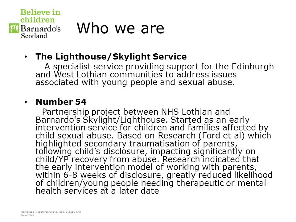 Barnardo's Registered Charity Nos. 216250 and SC037605 Who we are The Lighthouse/Skylight Service A specialist service providing support for the Edinb