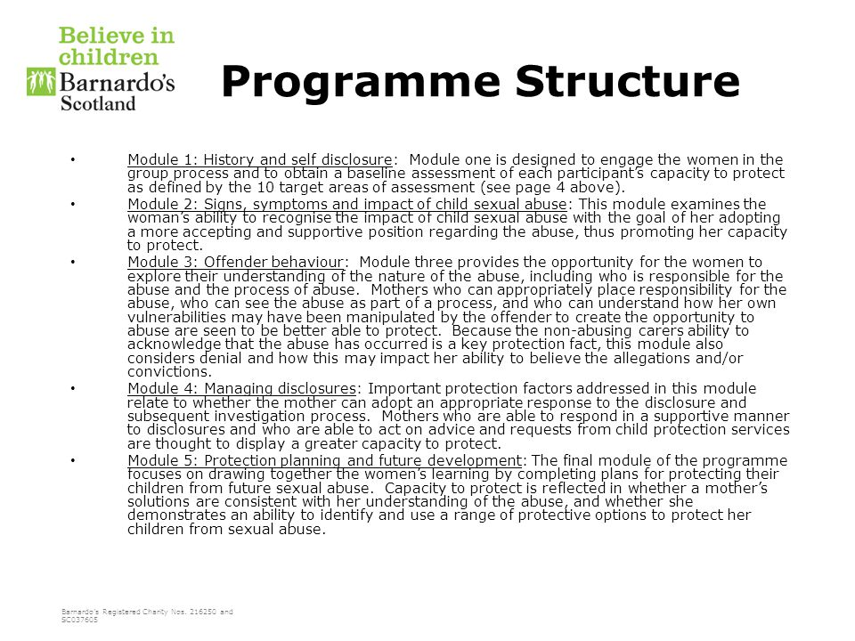 Barnardo's Registered Charity Nos. 216250 and SC037605 Programme Structure Module 1: History and self disclosure: Module one is designed to engage the