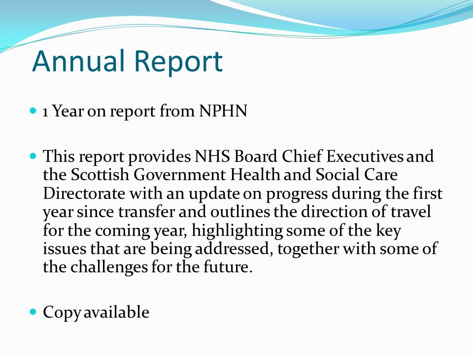 Annual Report 1 Year on report from NPHN This report provides NHS Board Chief Executives and the Scottish Government Health and Social Care Directorat